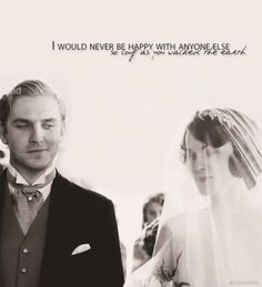 Downton Abbey..I'd like to be able to say this to someone one day.