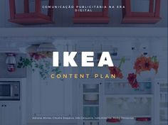 IKEA C O N T E N T P L A N C O M U N I C A Ç Ã O P U B L I C I T Á R I A N A E R A D I G I T A L Adriana Afonso; Cláudia S...