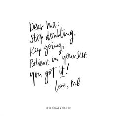 Stop doubting, keep going, believe in yourself.  .  Thanks @jennakutcher ✨