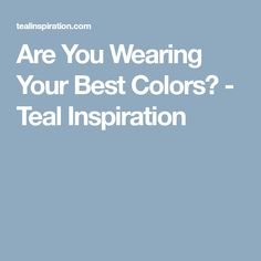 Are You Wearing Your Best Colors? - Teal Inspiration