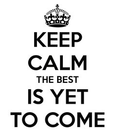 """Your best is yet to come. Do you believe it?  """"Though thy beginning was small, yet thy latter end should greatly increase.""""  Job 8:7"""