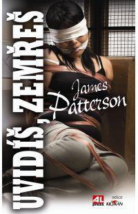 Uvidíš, zemřeš - James Patterson #alpress #james #patterson #alex #cross #thriller #bestseller #knihy