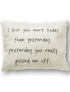 I Love You More Today than Yesterday. Yesterday You Really Pissed Me Off // LoL
