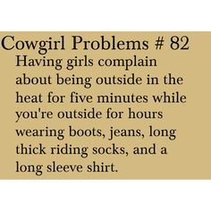 Better yet, fake cowgirls who are in boots and shorts complaining about the heat. Just stop.