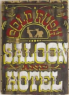 Girls Saloon, West Saloons, Gold Rush Saloon, Old West Signs, Signs Gold, Saloon Signs, Advertising Signs, Wild West