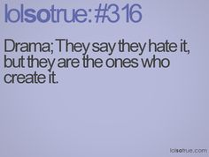 They say they hate it, but they are the ones who create it. What's So Funny, Lolsotrue, Live Laugh Love, So True, The One, Hate, Drama, Wisdom, Number