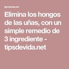 Elimina los hongos de las uñas, con un simple remedio de 3 ingrediente - tipsdevida.net