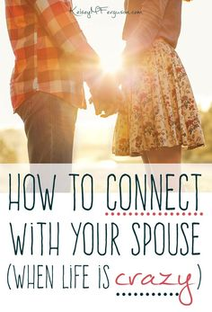 Is your marriage struggling in the midst of the craziness of life? Check out these tips to connect with your spouse regardless of circumstances.