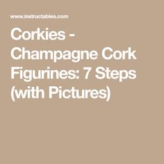Corkies - Champagne Cork Figurines: 7 Steps (with Pictures)