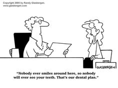 Dentist Cartoons by Randy Glasbergen. Family Dentist Cartoons for newsletters, education, social media and more! Dental Humor, Dental Hygiene, Dentist Cartoon, Cheap Dental Insurance, Hr Humor, Great Place To Work, Dental Plans, Office Humor, Human Resources