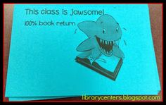 "When a class comes to the library for their weekly checkout, and every single student has either returned or renewed their books, we do a cheer and put a sign outside their classroom door. I chose ""this class is jawsome"" because my students are shark-crazy, and it matches our ocean theme."