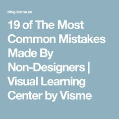 19 of The Most Common Mistakes Made By Non-Designers | Visual Learning Center by Visme