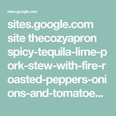 sites.google.com site thecozyapron spicy-tequila-lime-pork-stew-with-fire-roasted-peppers-onions-and-tomatoes-over-roasted-potatoes?tmpl=%2Fsystem%2Fapp%2Ftemplates%2Fprint%2F&showPrintDialog=1