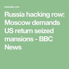 Russia hacking row: Moscow demands US return seized mansions - BBC News