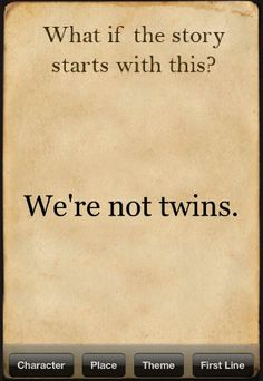 Writing prompt. We're not twins. We're... ... just best friends ... archenemies ... cousins ... the possibilities go on and on...