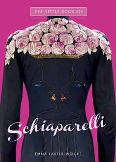 The Little Book of Schiaparelli by Emma Baxter-Wright