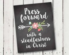 """A Pocket full of LDS prints: Free Prints - 2016 Mutual Theme, """"Press forward with a steadfastness in Christ."""" 2 Nephi 31:20"""
