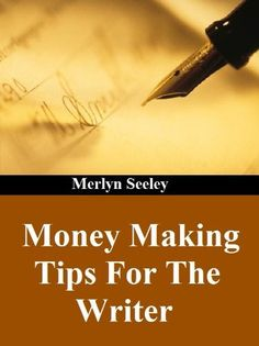 Money Making Tips For The Writer by Merlyn Seeley, http://www.amazon.com/gp/product/B0096CTZR2/ref=cm_sw_r_pi_alp_dlKsqb0593HSF