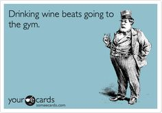 Drinking wine beats going to the gym. Funny ecard. Humor. Fitness. E-card. E card.