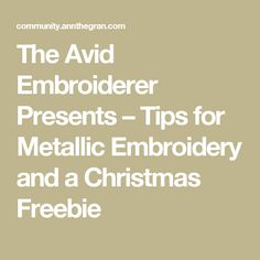 The Avid Embroiderer Presents – Tips for Metallic Embroidery and a Christmas Freebie