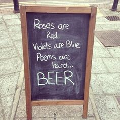 Yes, beer.   33 Brilliantly Blunt Pub Signs That Will Make You Want A Drink