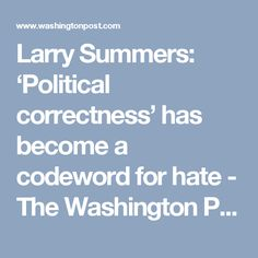 Larry Summers: 'Political correctness' has become a codeword for hate - The Washington Post