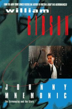 Johnny Mnemonic: The Screenplay and the Story by William Gibson Cool Books, Sci Fi Books, My Books, Cyberpunk Movies, William Gibson, Thing 1, Sci Fi Fantasy, Reading Lists, Science Fiction