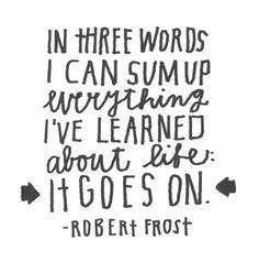 I love robert frost's work and here is a great summary of Life, by way of Robert Frost, hand-lettered by Lisa Congdon #quotes