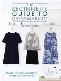 Booktopia has The Beginners Guide to Dressmaking, Sewing Techniques and Patterns to Make Your Own Clothes by Wendy Ward. Buy a discounted Paperback of The Beginners Guide to Dressmaking online from Australia's leading online bookstore. Diy Clothing, Sewing Clothes, Clothing Patterns, Dress Patterns Women, Shirt Patterns, Dress Making Patterns, Bag Patterns, Doll Clothes, Techniques Couture