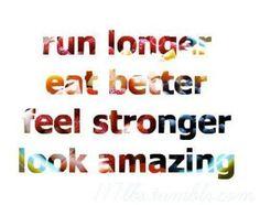 Run Longer, Eat Better, Feel Stronger, Look Amazing!