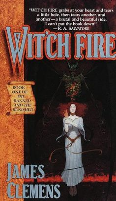 "Witch Fire (The Banned and the Banished, Book 1) (Banned & the Banished) by James Clemens. ""The writing style, setting and story line of the Banned and the Banished are all fantastic. But what has kept me interested in Clemens' work are the characters. All are made up of so many different layers, you find it fascinating to delve beneath them one at a time and see what makes each person tick."" Jay Toya Love, myshelf.com"