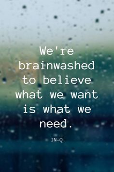 """""""We're brainwashed to believe what we want is what we need."""" - Spoken Word Poet In-Q"""