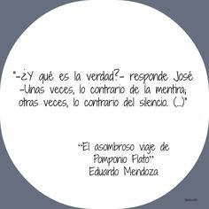 """""""-¿Y qué es la verdad?- responde José. -Unas veces, lo contrario de la mentira; otras veces, lo contrario del silencio. (...)"""" En: El asombroso viaje de Pomponio Flato / #Eduardo #Mendoza"""