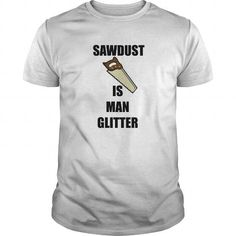 Woodworking T-shirt - Sawdust Is Man Glitter
