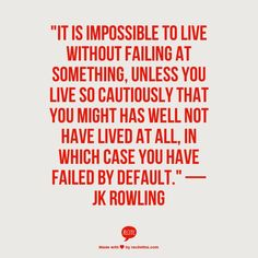 Impossible to live w/o failing.