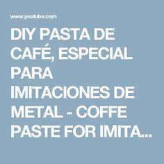 DIY PASTA DE CAFÉ, ESPECIAL PARA IMITACIONES DE METAL - COFFE PASTE FOR IMITATIÓN METAL, - YouTube Youtube, Metal, Steampunk, Makeup, Dupes, Diy, Xmas, Blue Prints, Hipster Stuff