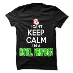 I Can't Keep Calm I Am A Hotel Manager T Shirt, Hoodie Hotel Manager