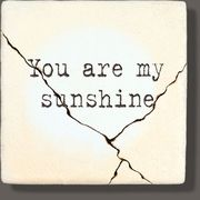 you are my sunshine - wisdom stones  One of our latest!
