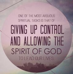 One of the most arduous spiritual tasks is that of giving up control and allowing the spirit of God to lead our lives. #cdff #onlinedating #christianinspiration