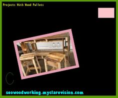 Projects With Wood Pallets 192625 - Woodworking Plans and Projects!