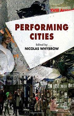 Performing cities / edited by Nicolas Whybrow - Basingstoke, Hampshire : Palgrave Macmillan, 2014