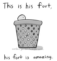 Sheldon has a fort....
