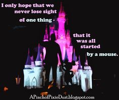 'I only hope that we never lose sight of one thing - that it was all started by a mouse.' -Walt Disney