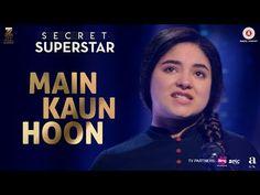 Main Kaun Hoon - Secret Superstar   Zaira Wasim   Aamir Khan   Amit Trivedi   Kausar Munir   Meghna - YouTube