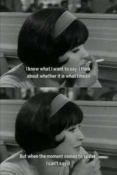 """""""I know what I want to say. I think about whether it is what I mean. But when the moment comes to speak I can't say it."""" Godard"""