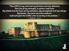 """""""The LORD is my rock and my fortress and my deliverer; The God of my strength, in whom I will trust; My shield and the horn of my salvation, My stronghold and my refuge; My Savior, You save me from violence.  I will call upon the LORD, who is worthy to be praised…"""" (2 Samuel 22:2-4) #Bible #CalltoWorship #2Samuel22 #Bible"""