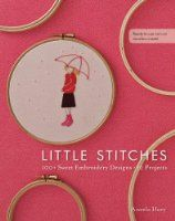 Little Stitches: 100+ Sweet Embroidery Designs  12 Projects by Aneela Hoey