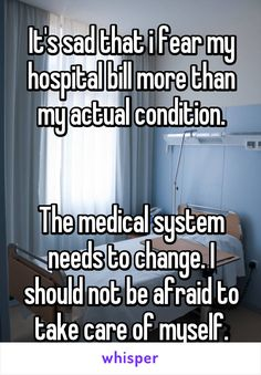 It's sad that i fear my hospital bill more than my actual condition.   The…