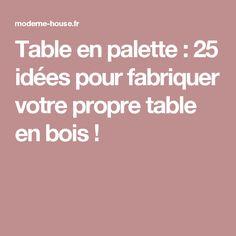 Table en palette : 25 idées pour fabriquer votre propre table en bois !
