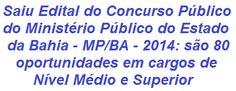 O Ministério Público do Estado da Bahia informa da realização de Concurso Público para o provimento de 80 vagas, nos cargos de: Assistente Técnico-Administrativo e Motorista (cargos de Nível Médio) e Analista Técnico (cargo de Nível Superior) do Quadro de Servidores do MP baiano. As remunerações vão de R$ 2.775,71 a R$ 5.000,29, além de outros benefícios.  Leia mais:  http://apostilaseconcursosatuais.blogspot.com.br/2013/12/concurso-publico-ministerio-publico-do.html